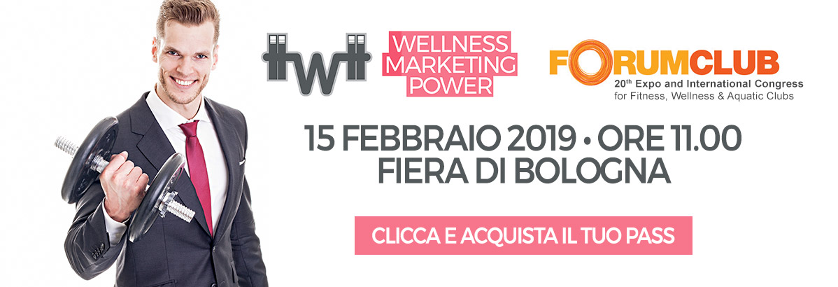 wellness marketing power 2018 - fiera di bologna forumclub